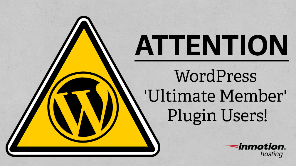 ATTENTION: WordPress 'Ultimate Member' Plugin Users! New Security Information