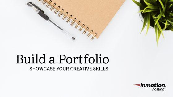 Build a Portfolio – Showcase Your Creative Skills