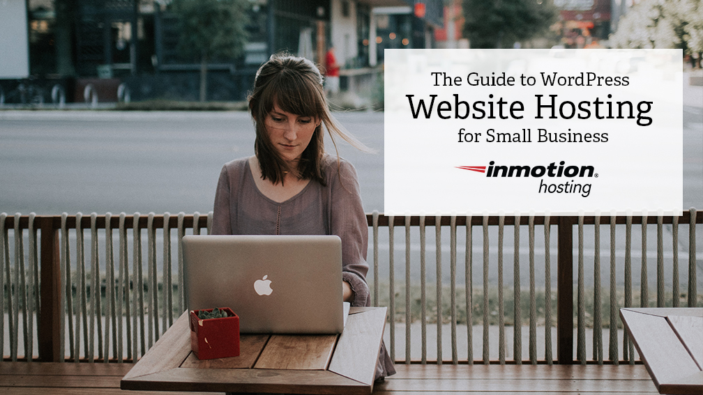 Guide To Wordpress Site Hosting For Small Business Inmotion Blog