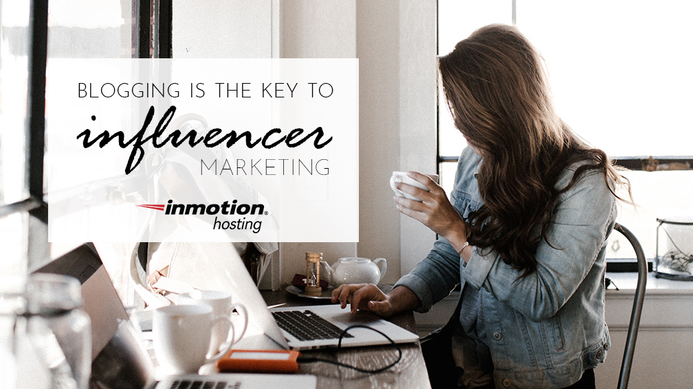 Blogging is the Key to Influencer Marketing