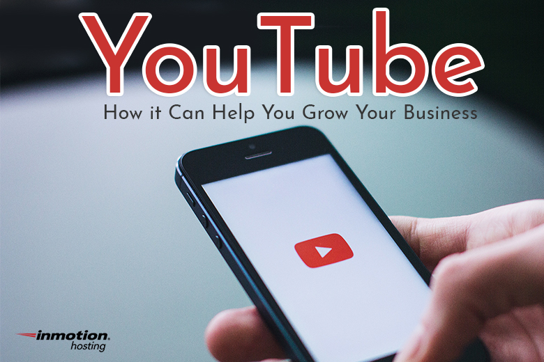 YouTube and How it Can Help You Grow Your Business
