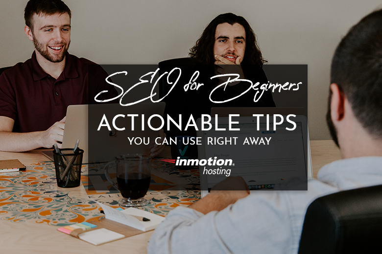 SEO for Beginners: Actionable Tips You Can Use Right Away