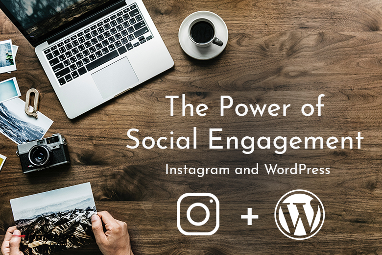The Power of Social Engagement: Instagram and WordPress