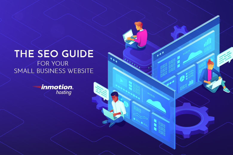 The Seo Guide For Your Small Business Website Inmotion Hosting Blog