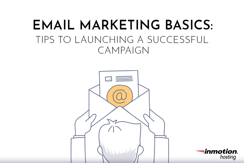 Email Marketing Basics: Tips to Launching A Successful Campaign