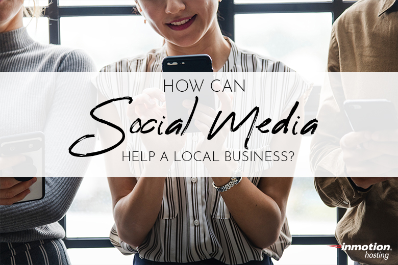 How Can Social Media Help a Local Business?