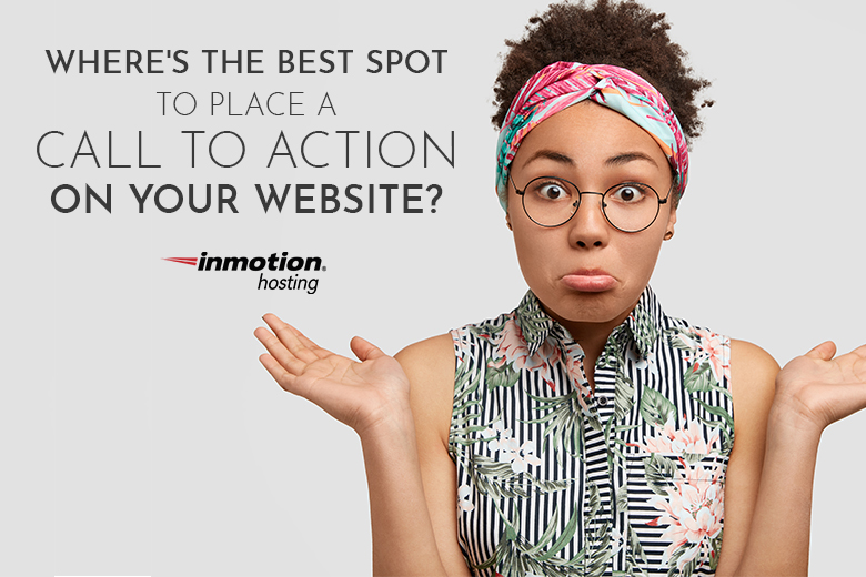 Where's the Best Spot to Place a Call to Action (CTA) on Your Website?