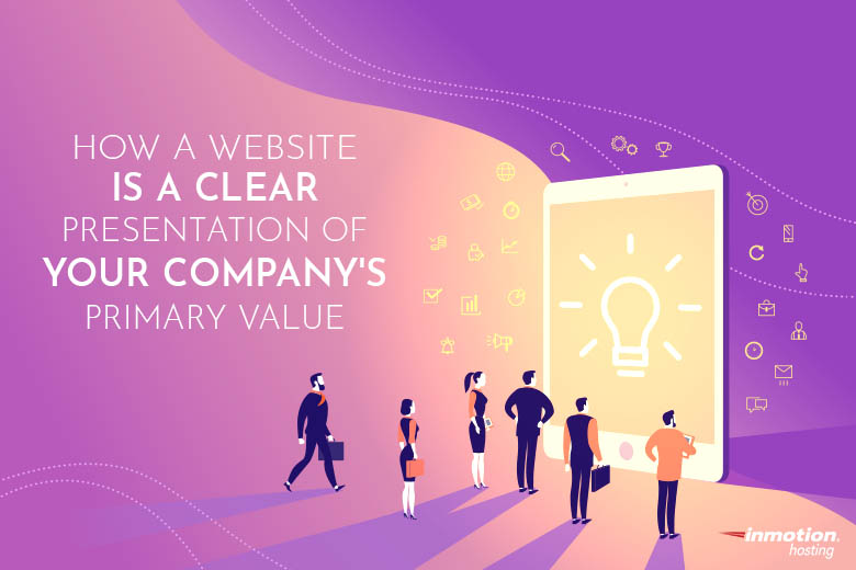 How a Website is a Clear Presentation of Your Company's Primary Value