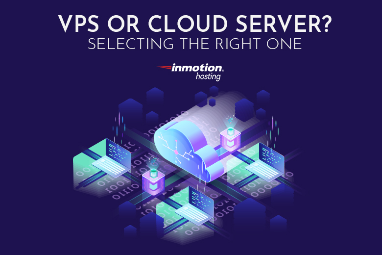 VPS or Cloud Server - Selecting the Right One