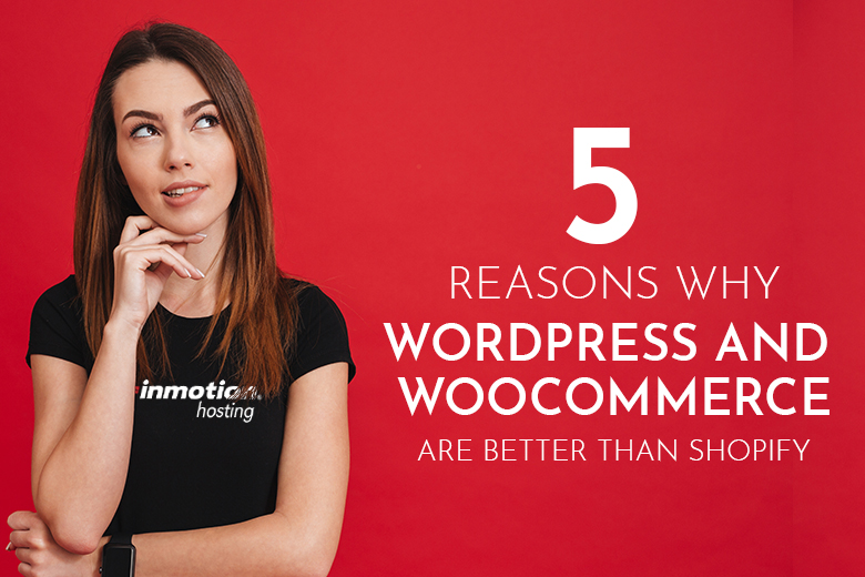 5 Reasons Why WordPress + WooCommerce Are Better Than Shopify