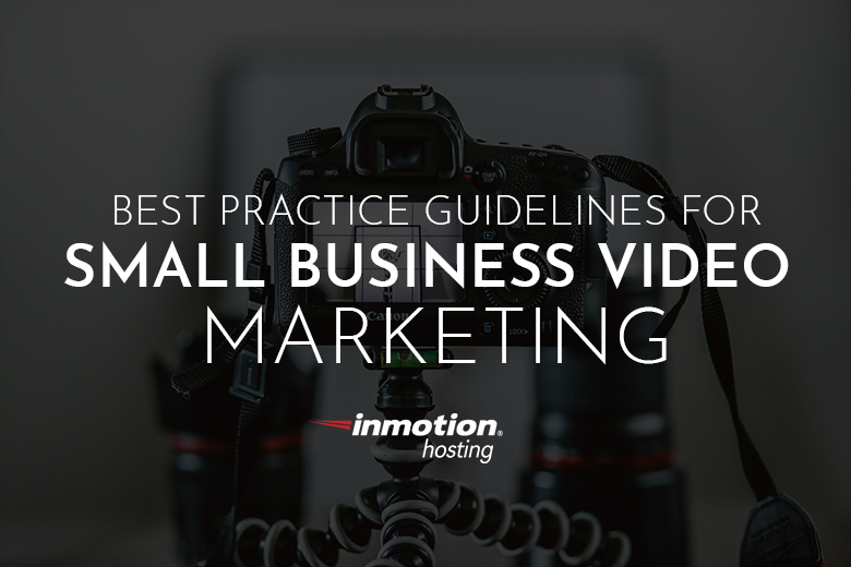 Best Practice Guidelines for Small Business Video Marketing