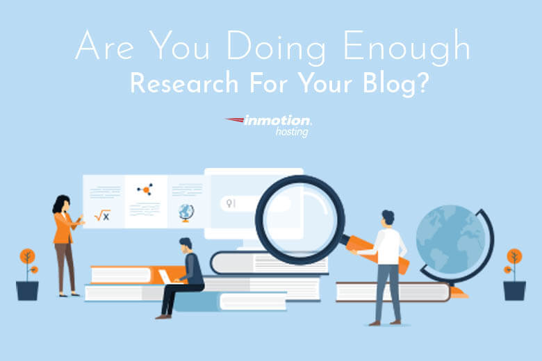 Are You Doing Enough Research For Your Blog?