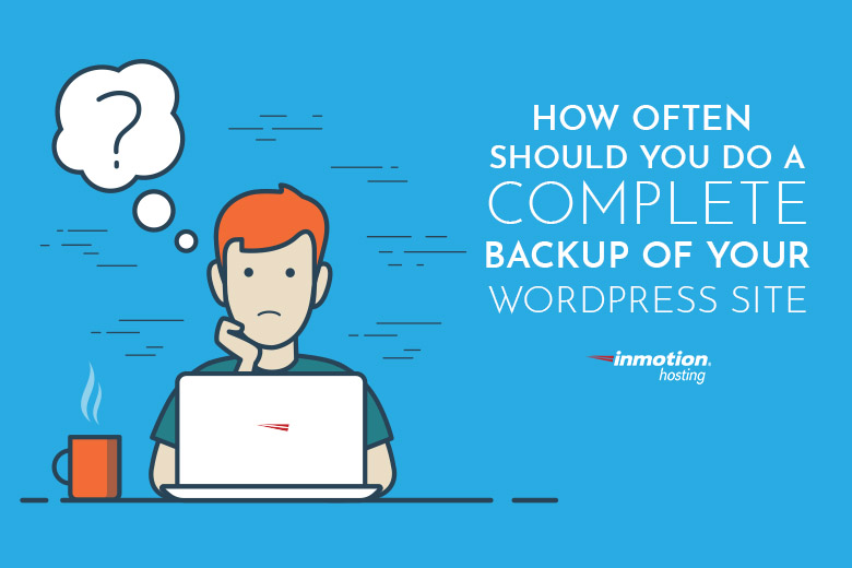 How Often Should You Do a Complete Backup of Your WordPress Site