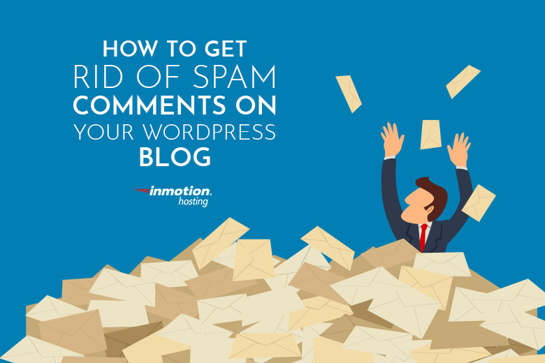 How to Get Rid of Spam Comments on Your WordPress Blog