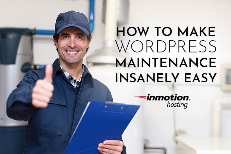 How to Make WordPress Maintenance Insanely Easy The Official