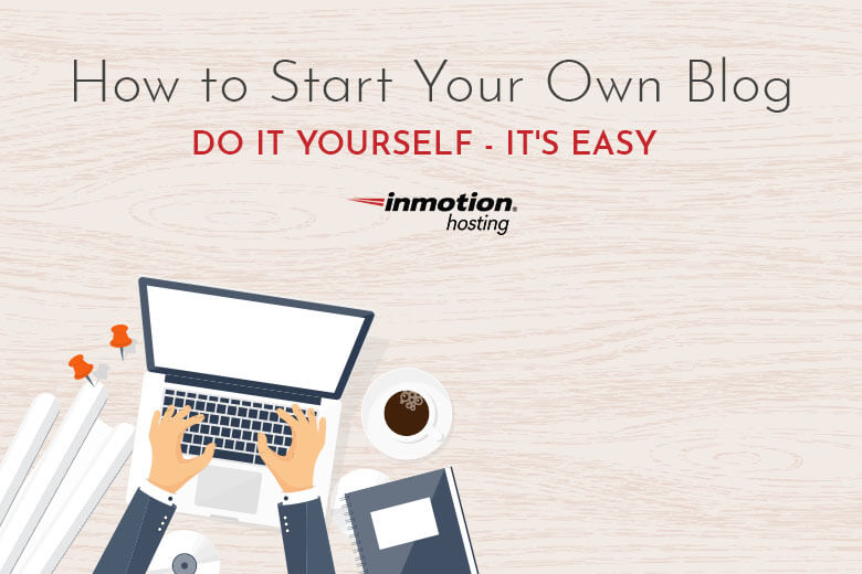 How to Start Your Own Blog - Do it Yourself--It's Easy