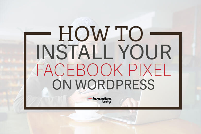 How to Install Your Facebook Pixel on WordPress