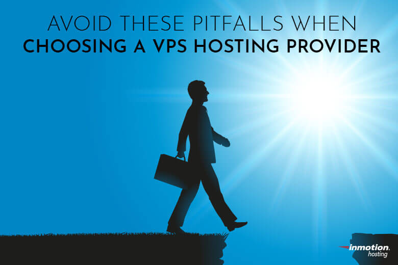 Avoid These Pitfalls When Choosing a VPS Hosting Provider