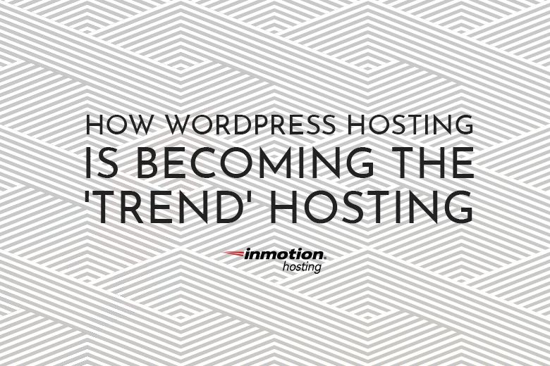WordPress Hosting Becoming The Trend | InMotion Hosting