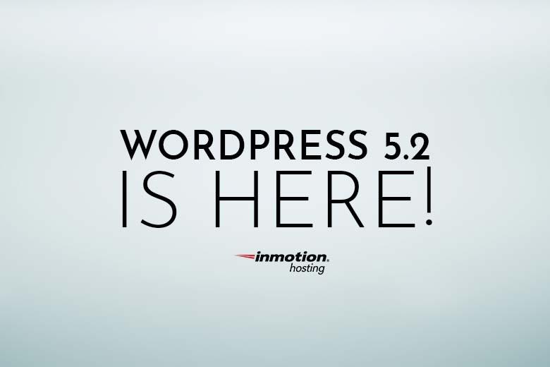 WordPress 5.2 Is Here   InMotion Hosting