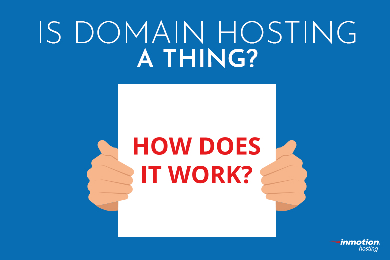 Is domain hosting a thing? | InMotion Hosting