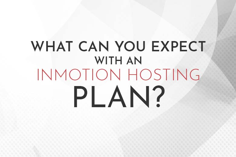 What Can You Expect With An InMotion Hosting Plan | InMotion Hosting