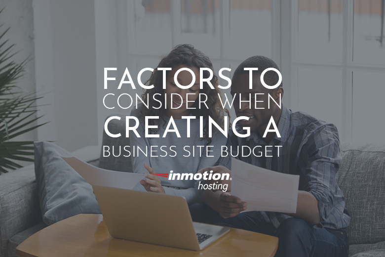 Factors To Consider When Creating A Business Site Budget | InMotion Hosting