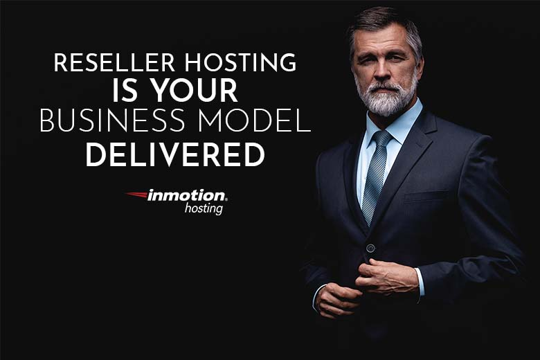 Reseller Hosting Is Your Business Model Delivered | InMotion Hosting