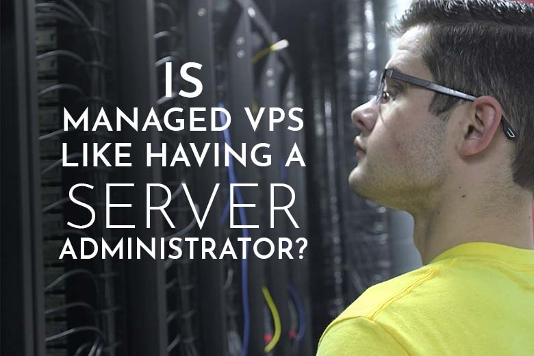 Is managed VPS like having a server administrator? | InMotion Hosting