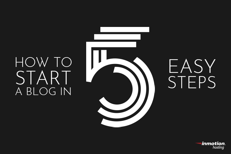 How to Start a Blog in 5 Easy Steps