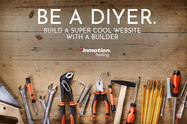 Be a DIYer. Build a super cool website with a builder.