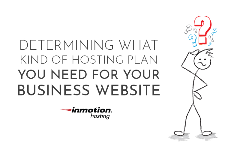 Determining What Kind of Hosting Plan You Need for Your Business Website