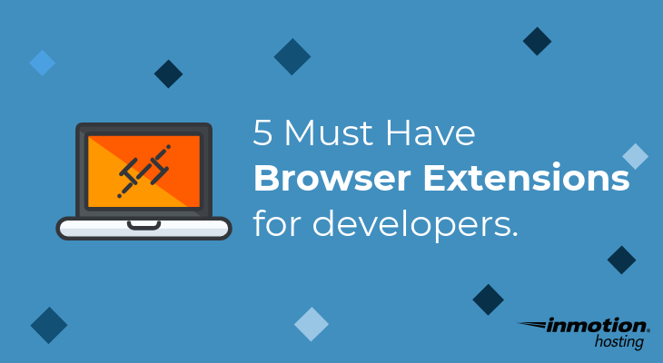 Top 5 Must-have Chrome Extensions for Developers and Designers