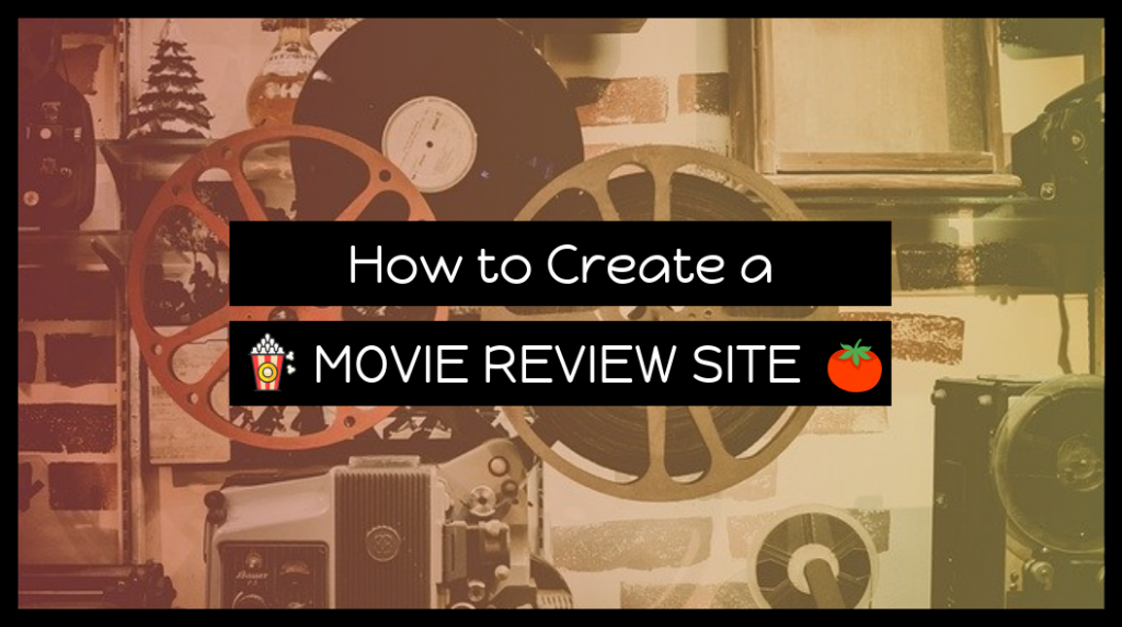 How To Create a Movie Review Site