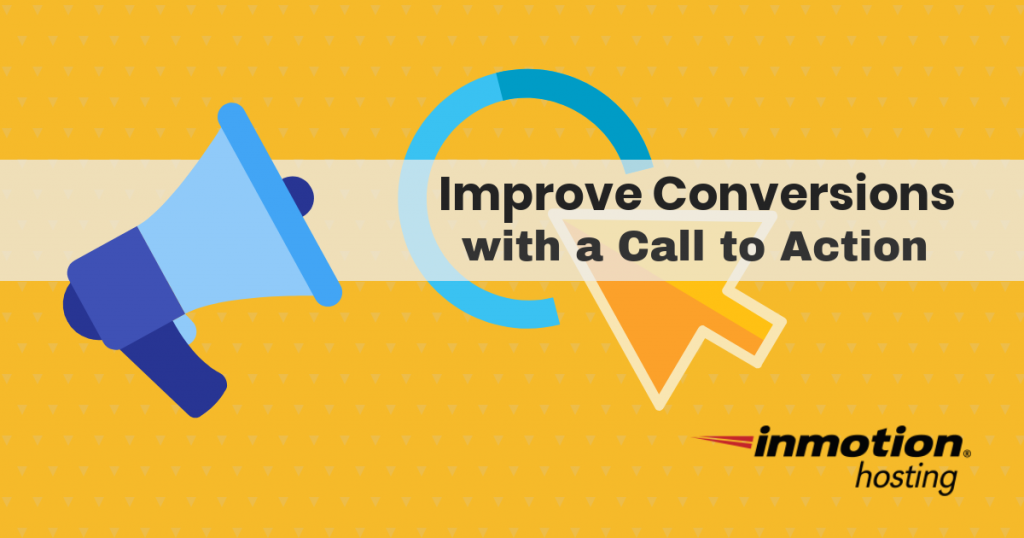 Improve conversion rates with a great call to action | InMotion Hosting