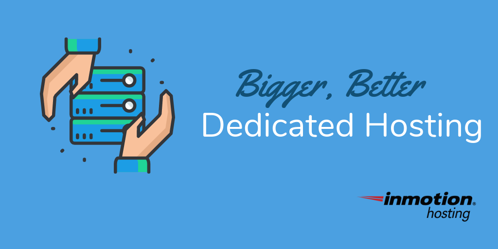 Dedicated hosting upgrades | InMotion Hosting