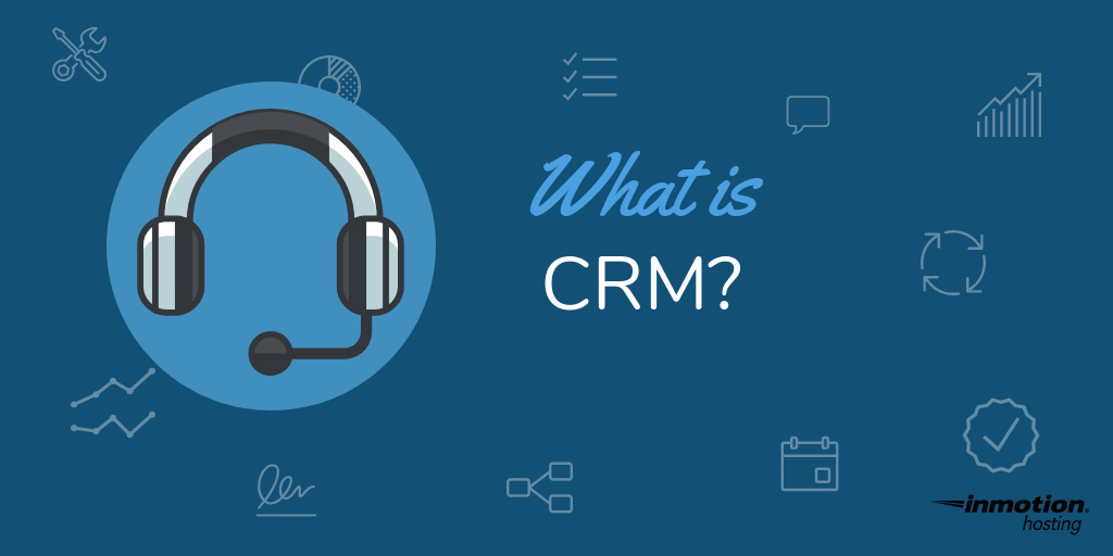 What is CRM? | InMotion Hosting