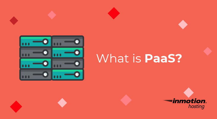 What is Platform as a Service? | Paas Explained | InMotion Hosting