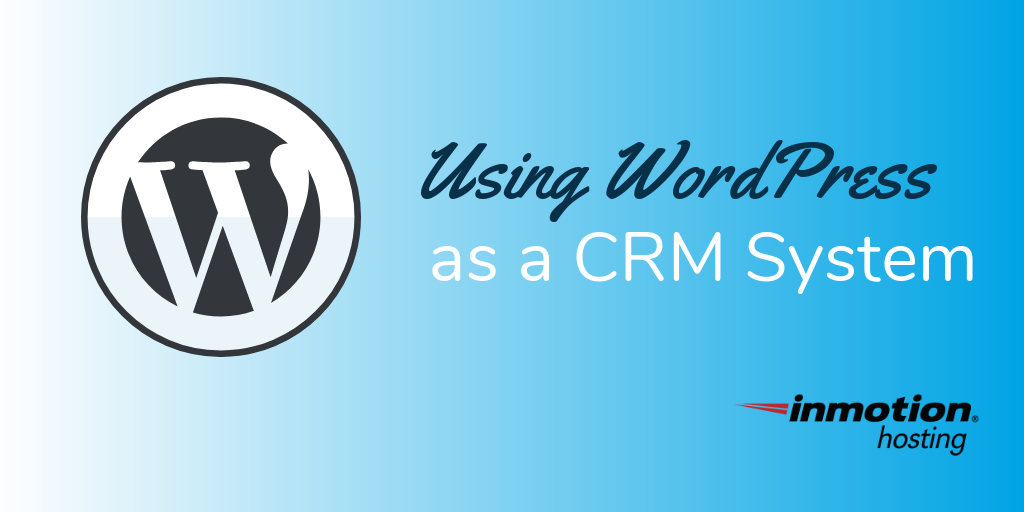 Make your own WordPress CRM system | InMotion Hosting