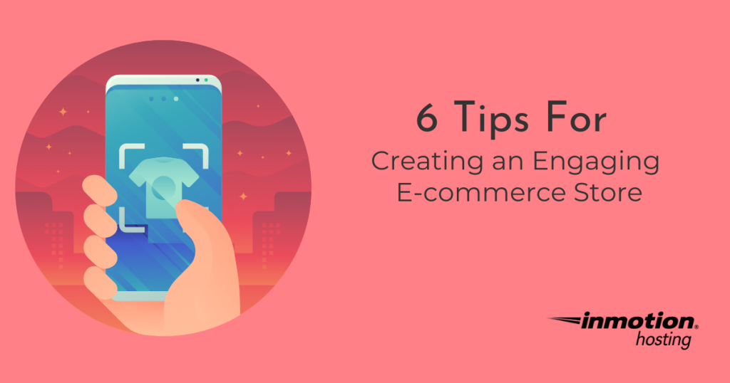 6 tips for creating an engaging e-commerce store | InMotion Hosting