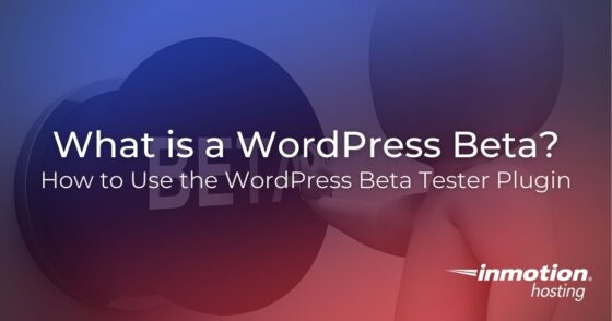 What is a WordPress Beta? How to Use the WordPress Beta Tester Plugin