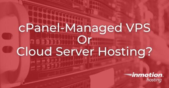 cPanel-Managed VPS vs Cloud Server Hosting?