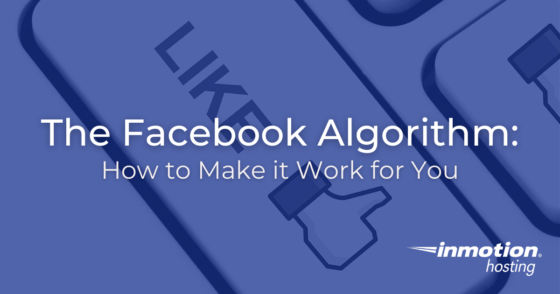 The Facebook Algorithm: How to Make it Work for You