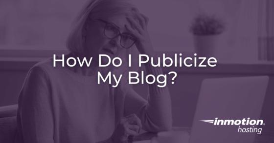 How Do I Publicize My Blog?