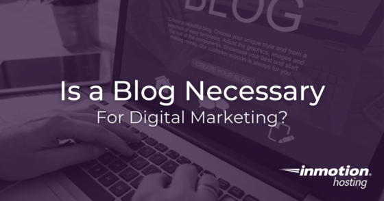 Is a Blog Necessary For Digital Marketing?