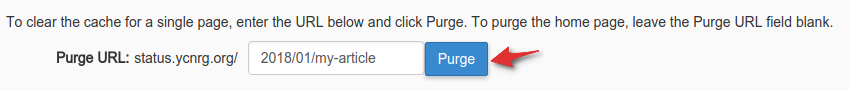 Cache Manager interface: Use the 'Purge URL' function to purge the cache for a single page. Omit the leading forward-slash (/). To purge the homepage, leave the field empty.