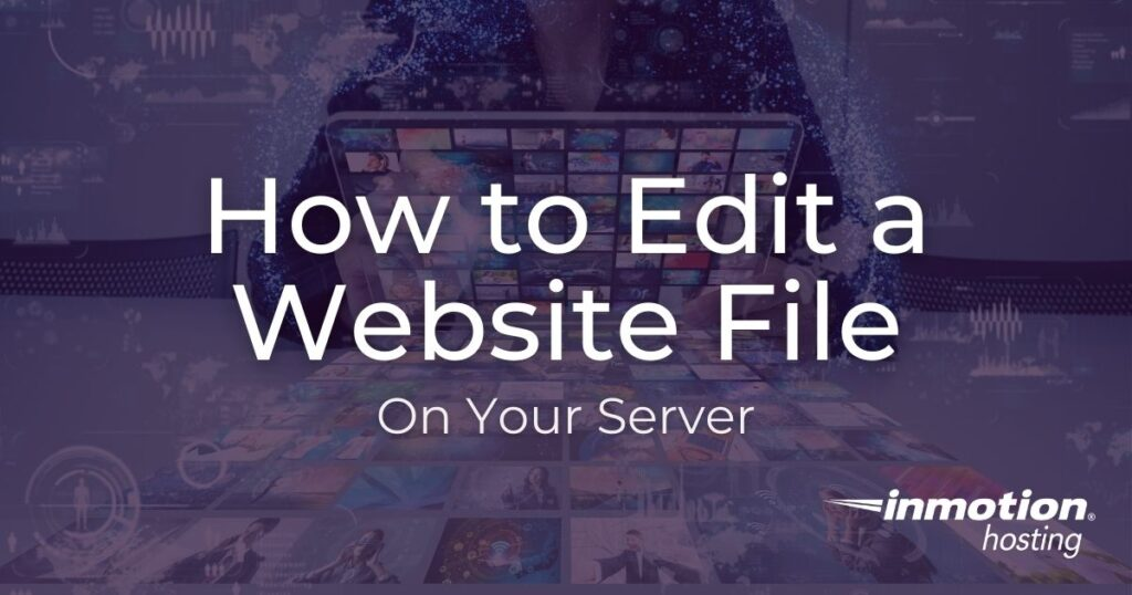 Learn How to Edit a Website File on Your Server
