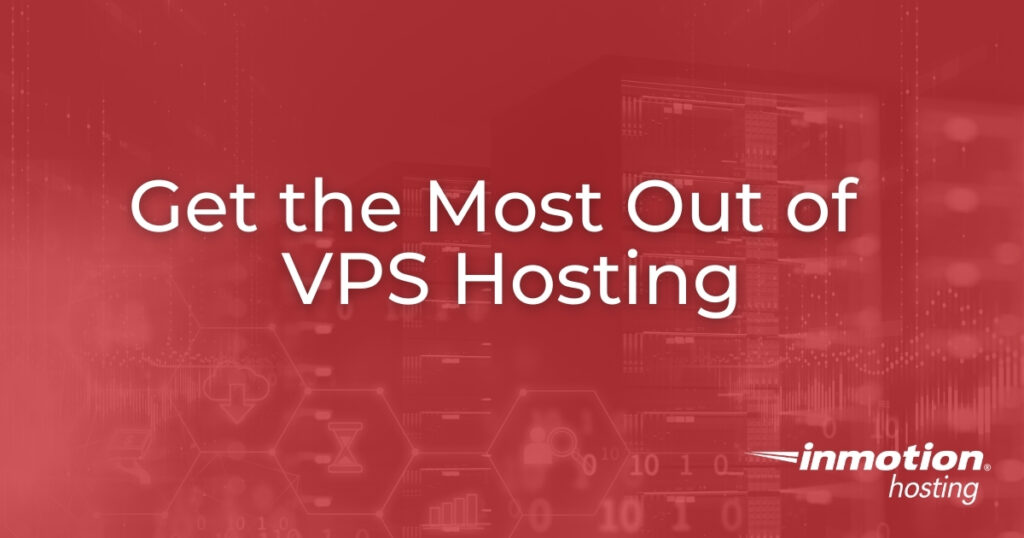 Get the Most Out of VPS Hosting