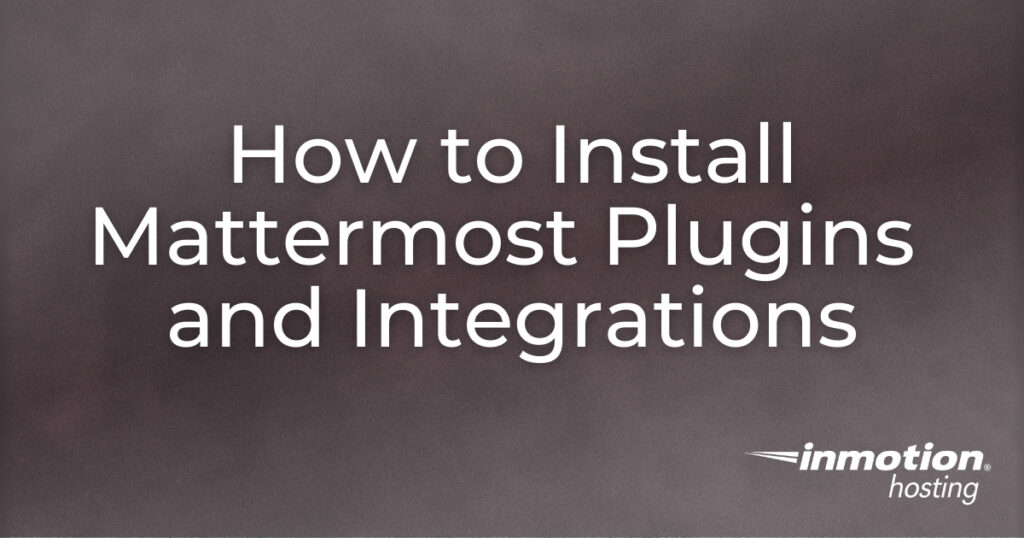 How to Install Mattermost Plugins and Integrations