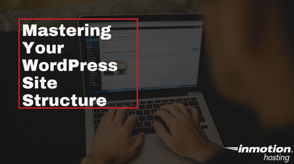 Mastering your wordpress site structure